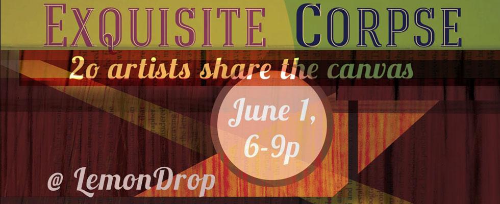 Exquisite Corpse at LemonDrop on June 1